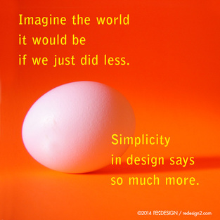 Imagine the world it would be if we just did less. Simplicity in design says so much more.