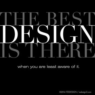 The best design is there when you are least aware of it.