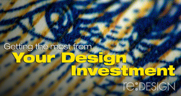 getting the most from your design investment, invest in design