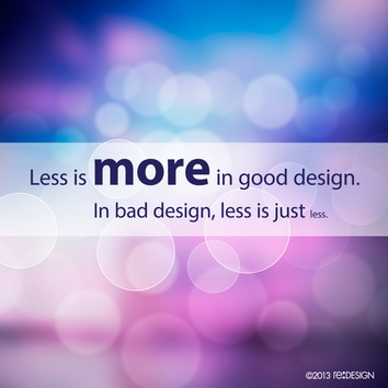 Less is more in good design. In bad design, less is just less.