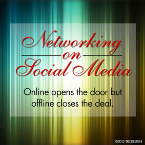 Networking on Social Media -- Online opens the door but offline closes the deal.