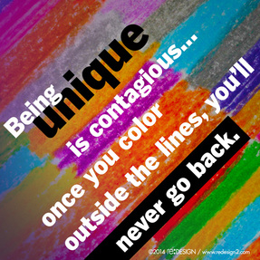 Being unique is contagious: once you color outside the lines, you'll never go back.