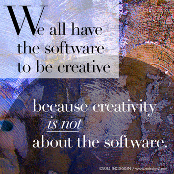 We all have the software to be creative because creativity is not about the software.